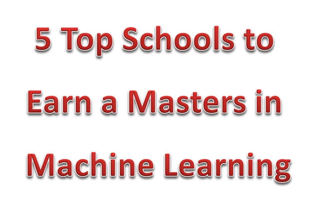 5 Schools to Earn Masters Degree in Machine Learning (Part-time and Online Learning) 2018/2019