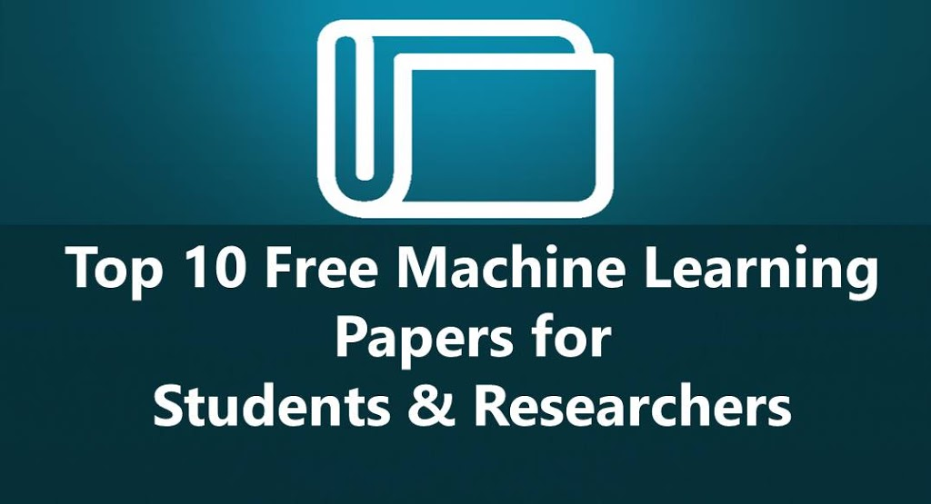 Top 10 Free Machine Learning Papers Every Student Researcher Must Read