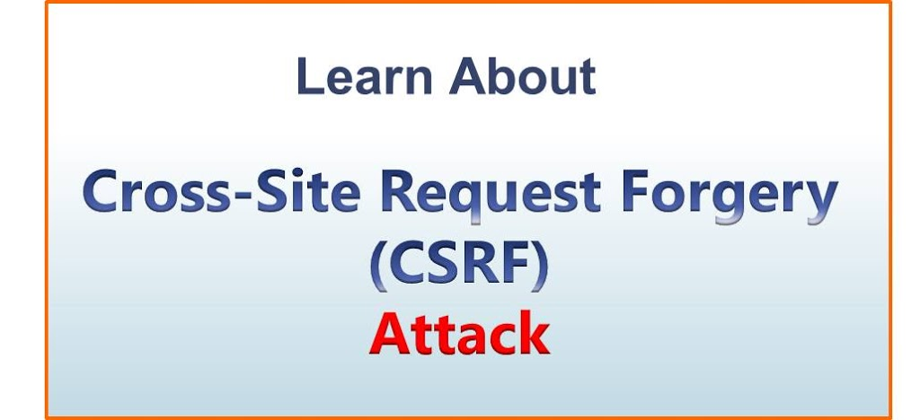 Learn About Cross-Site Request Forgery (CSRF) Attack